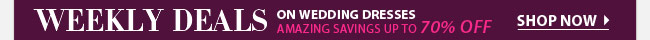 Weekly Deals on Wedding Dresses